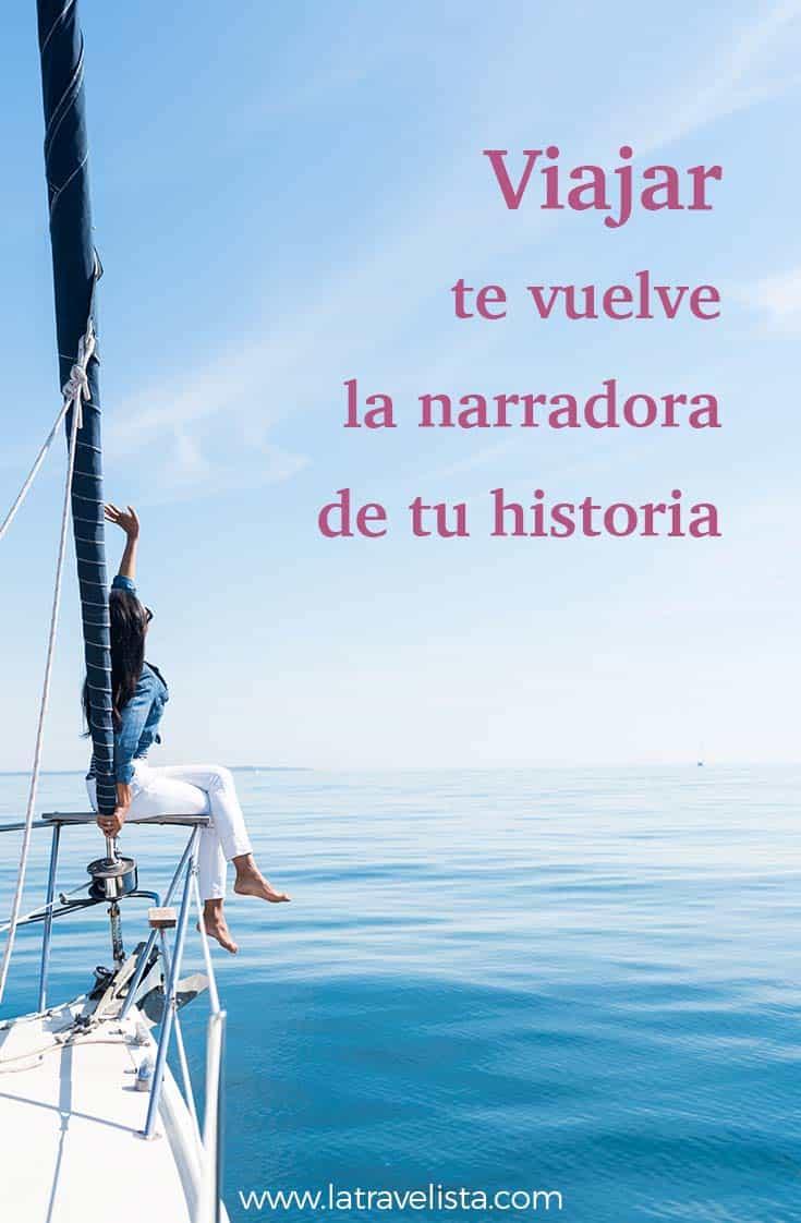 Viajar te vuelve el narrador de tu historia