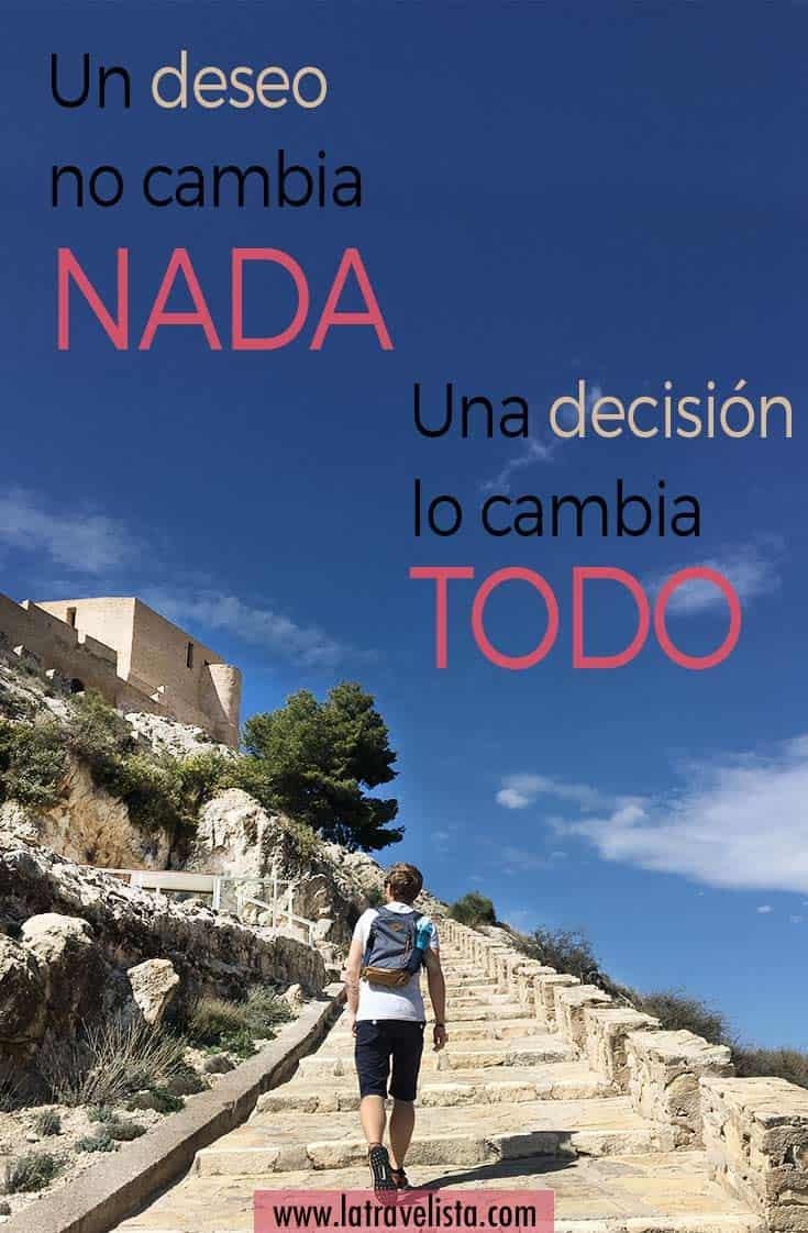 Un deseo no cambia nada, una decisión cambia todo