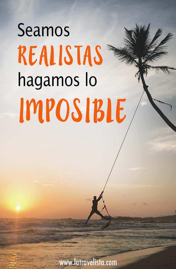 Seamos realistas, hagamos lo imposible