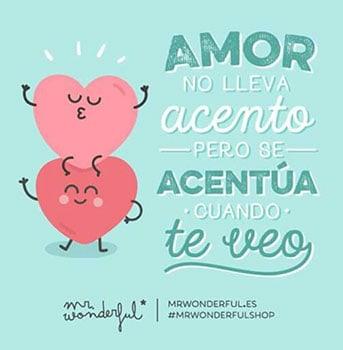 Amor no lleva acento, pero se acentúa cuando te veo.