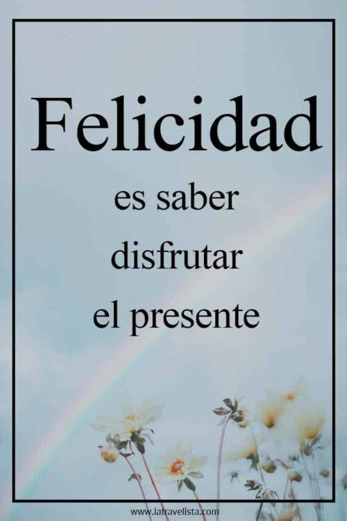 La verdadera felicidad es saber disfrutar el presente