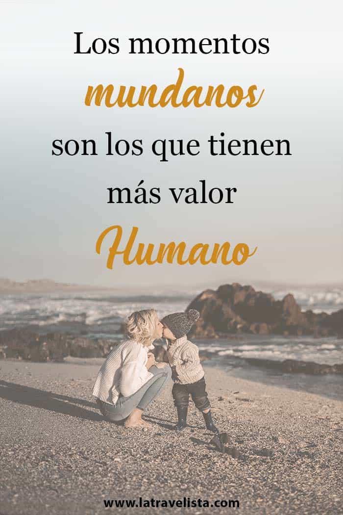 Los momentos mundanos son los que tienen más valor para el humano.