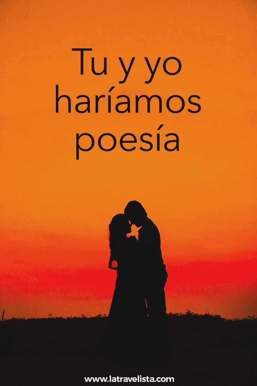 Tu y yo haríamos poesía