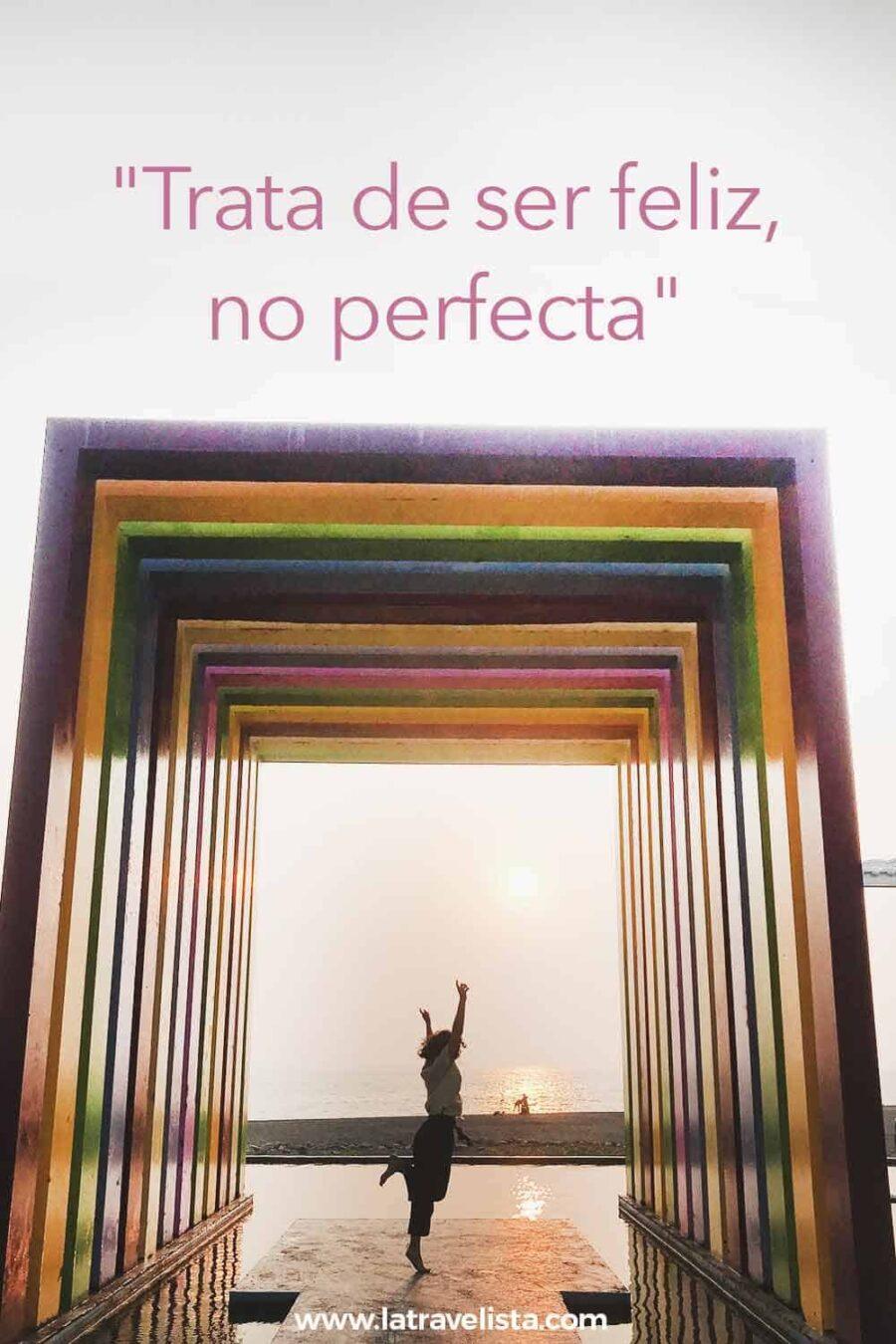 """""""Trata de ser feliz, no perfecta"""""""